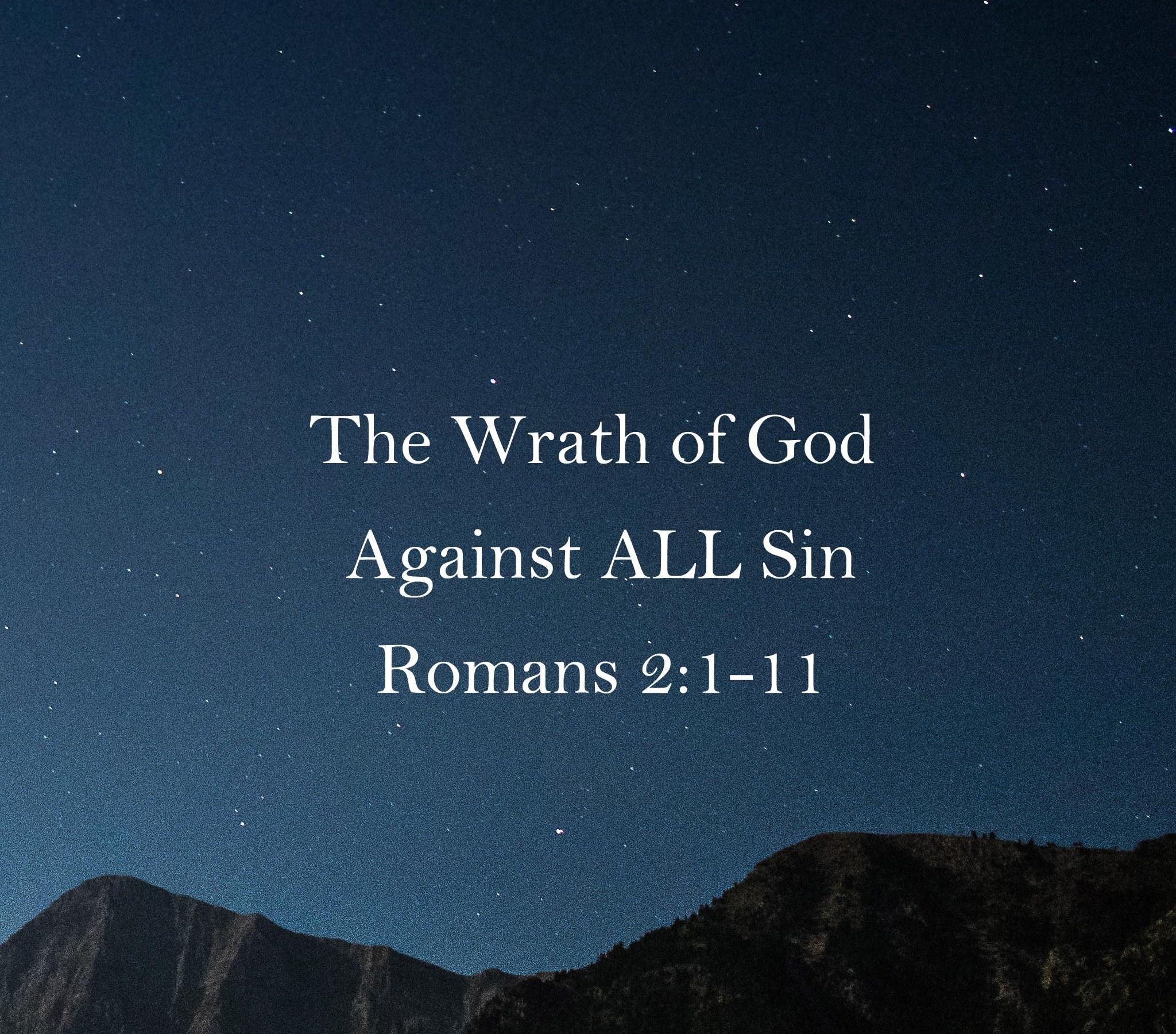 Sermon: The Wrath of God Against ALL Sin Romans 2:1-11