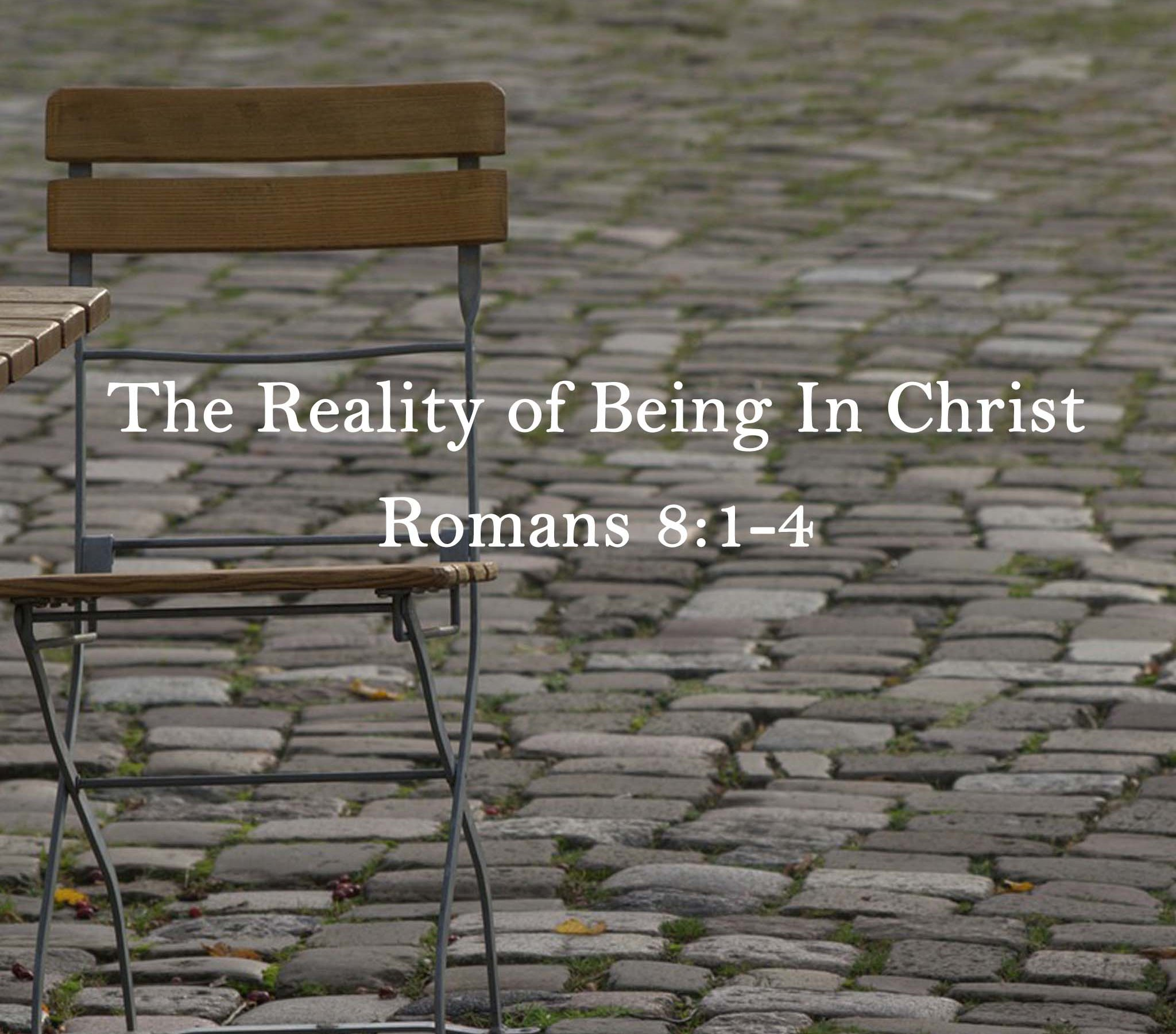 Sermon: The Reality of Being In Christ Romans 8:1-4