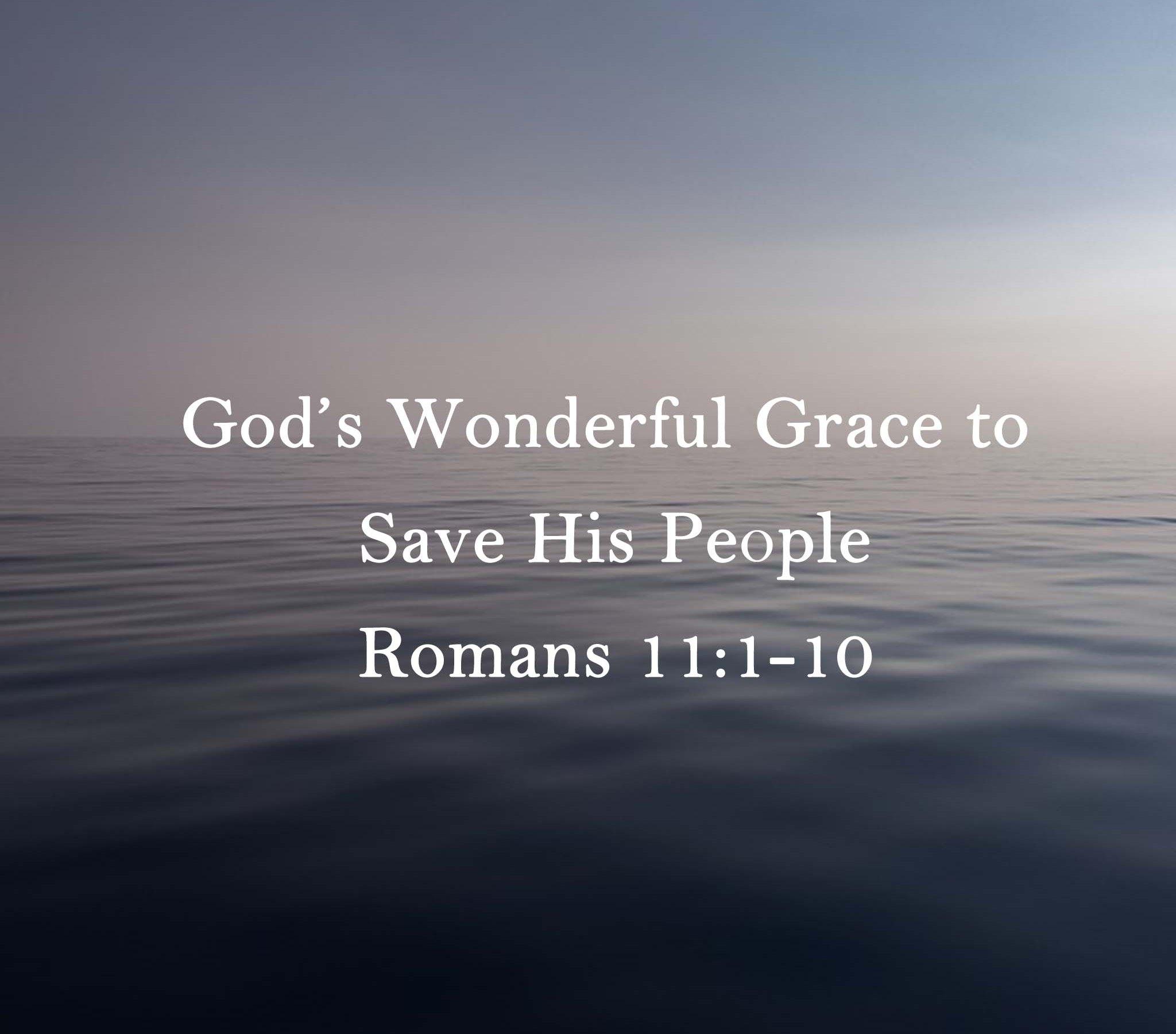 Sermon: God's Wonderful Grace to Save His People Romans 11:1-10
