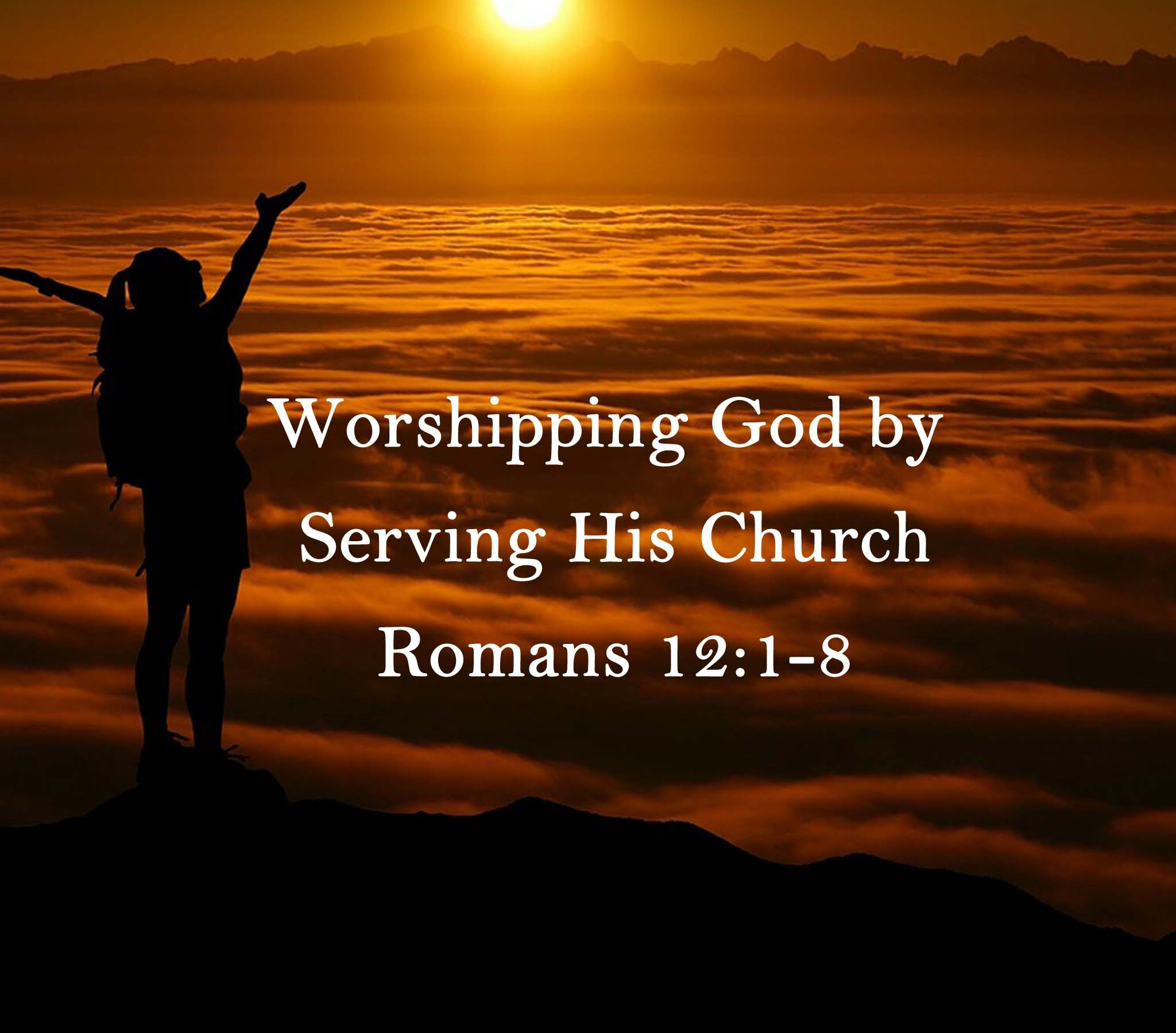 Sermon: Worshipping God by Serving His Church Romans 12:1-8