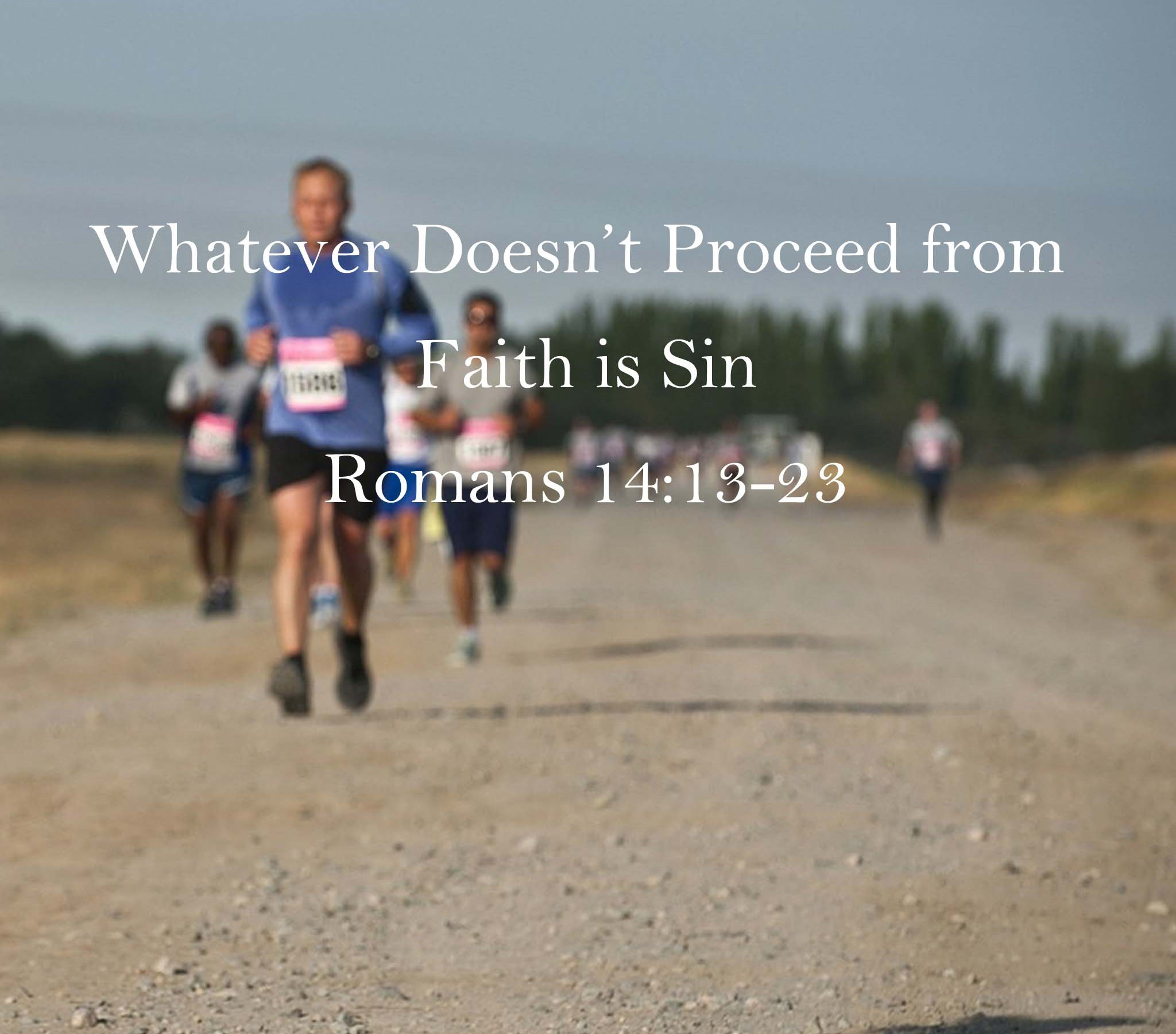 Sermon: Whatever Doesn't Proceed from Faith is Sin Romans 14:13-23