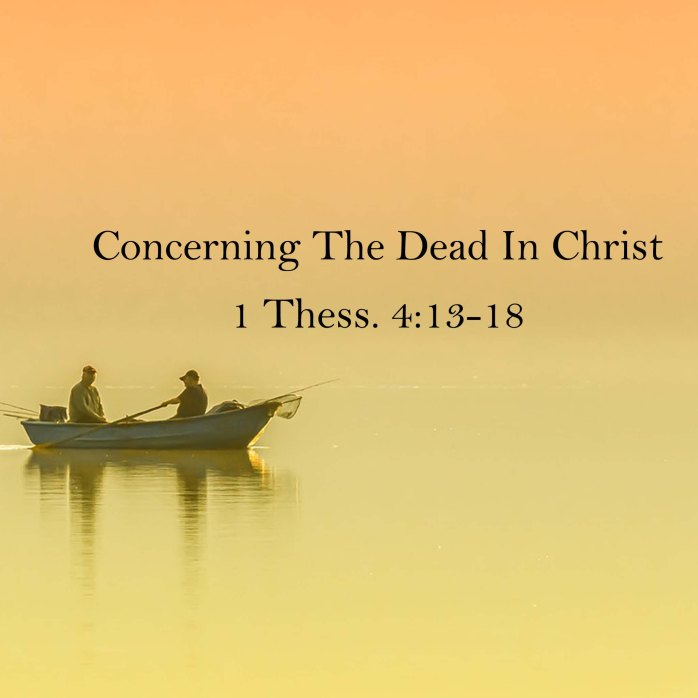 Sermon: Concerning The Dead In Christ 1 Thess  4:13-18